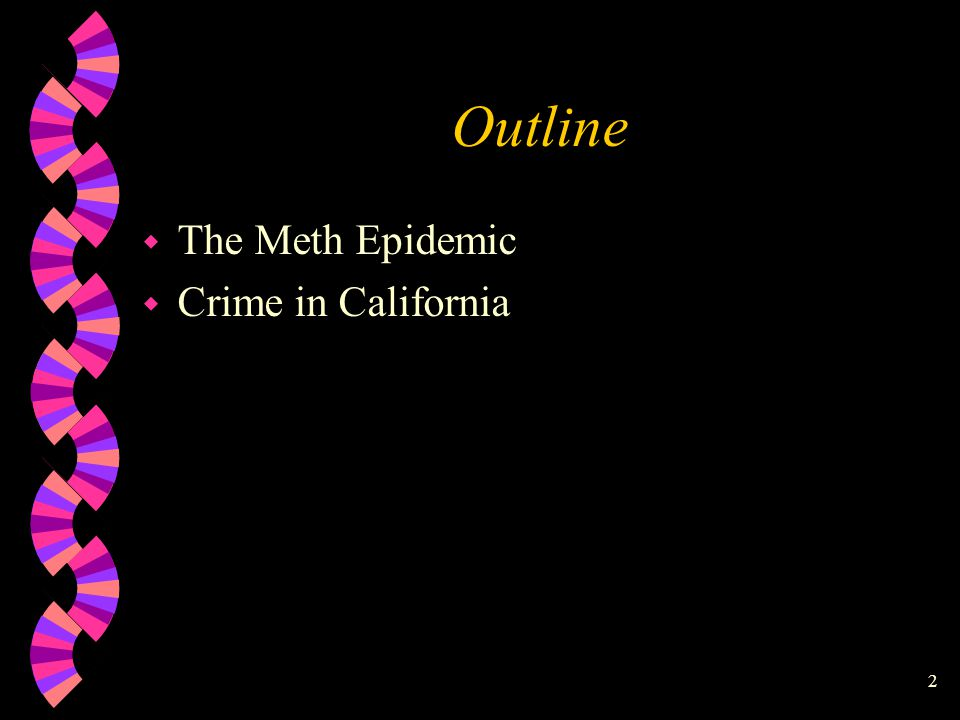 2 Outline w The Meth Epidemic w Crime in California