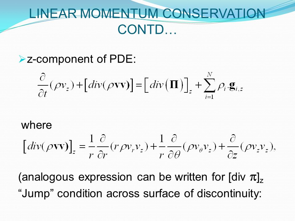  z-component of PDE: where (analogous expression can be written for [div  ] z Jump condition across surface of discontinuity: LINEAR MOMENTUM CONSERVATION CONTD…