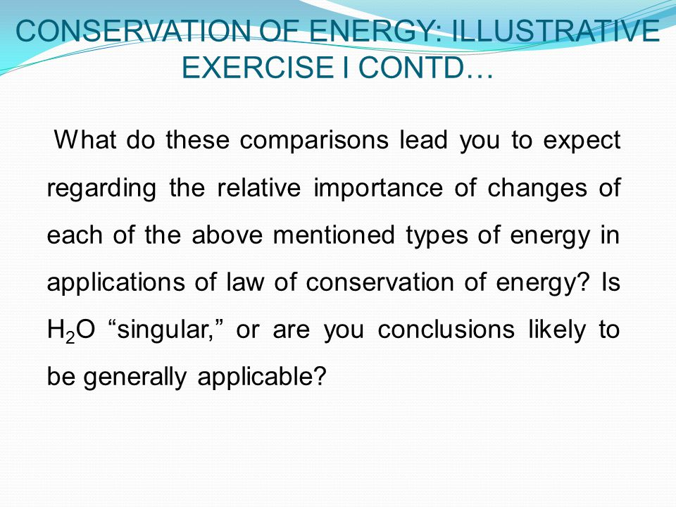 What do these comparisons lead you to expect regarding the relative importance of changes of each of the above mentioned types of energy in applications of law of conservation of energy.