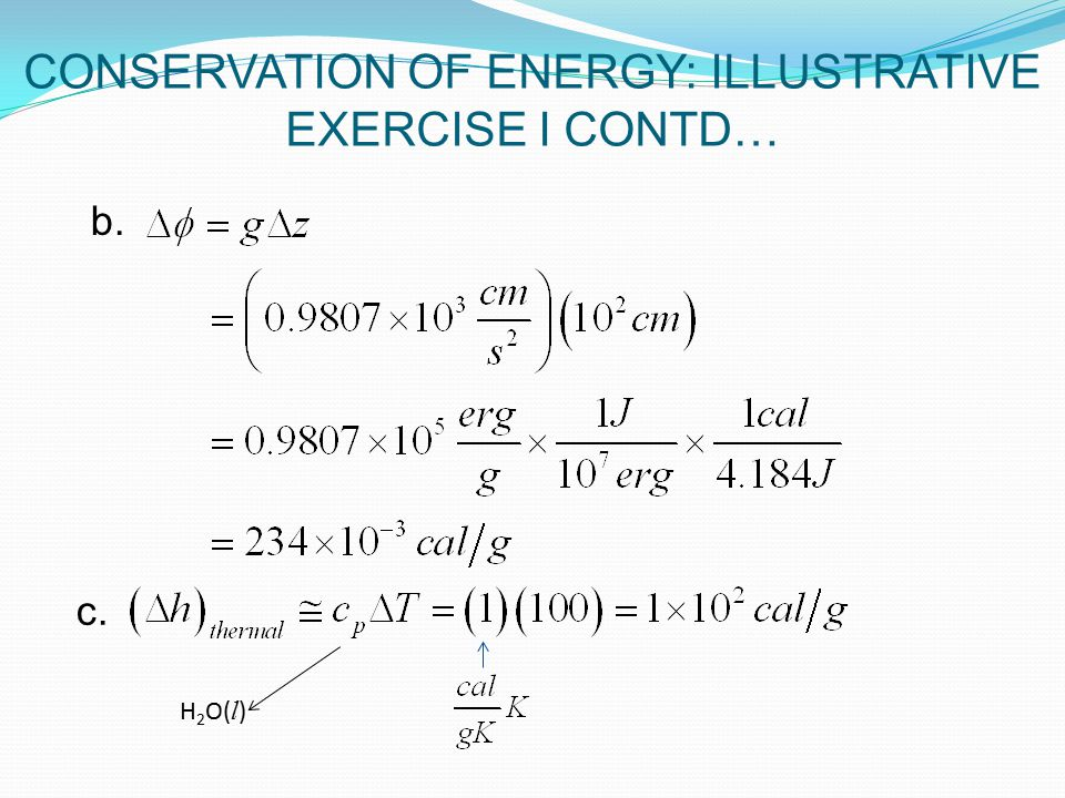 H 2 O( l ) b. c. CONSERVATION OF ENERGY: ILLUSTRATIVE EXERCISE I CONTD…
