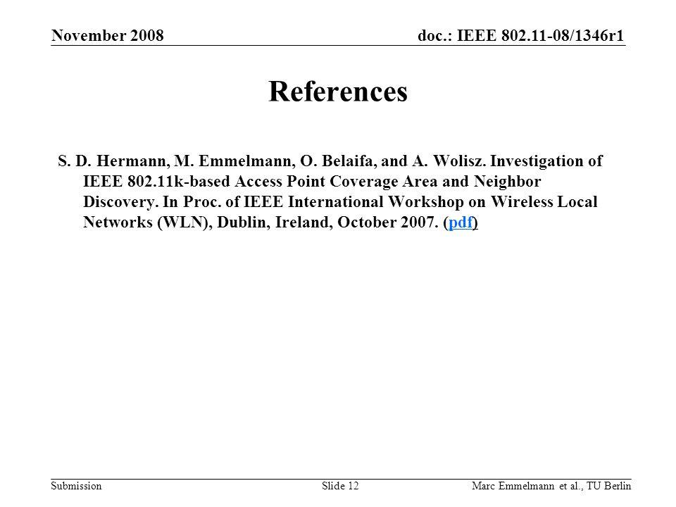 doc.: IEEE 802.11-08/1346r1 Submission November 2008 Marc Emmelmann et al., TU BerlinSlide 12 References S. D. Hermann, M. Emmelmann, O. Belaifa, and