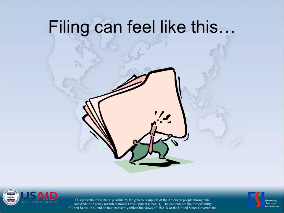 Filing can feel like this…