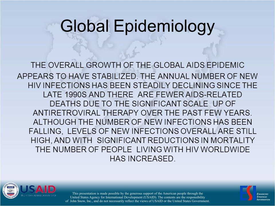 Global Epidemiology THE OVERALL GROWTH OF THE GLOBAL AIDS EPIDEMIC APPEARS TO HAVE STABILIZED.