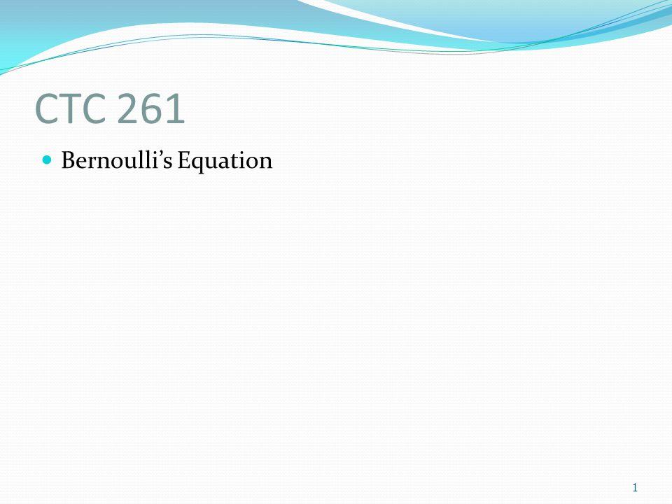 CTC 261 Bernoulli's Equation 1
