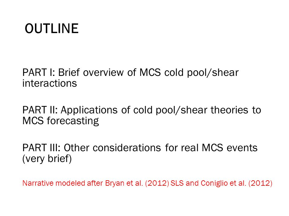 -We'll focus on theories for the interaction of convective cells with the ambient vertical wind shear -Note: Use term shear to denote units of m s -1 Focus on systems w/nearly contiguous line/arc of deep convection > 100 km that lasts at least 5 continuous hours that produce severe winds Squall lines and MCSs for this lecture Parker and Johnson (2000) Also bow echoes Leading stratiform (LS) Parallel stratiform (PS) Trailing stratiform (TS)