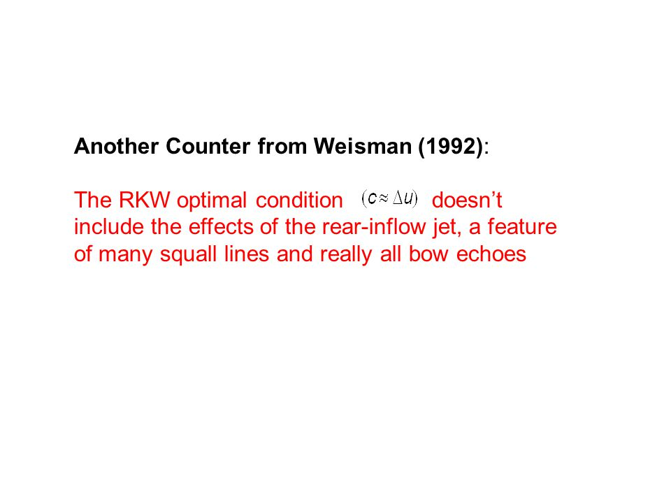 Another Counter from Weisman (1992): The RKW optimal condition doesn't include the effects of the rear-inflow jet, a feature of many squall lines and