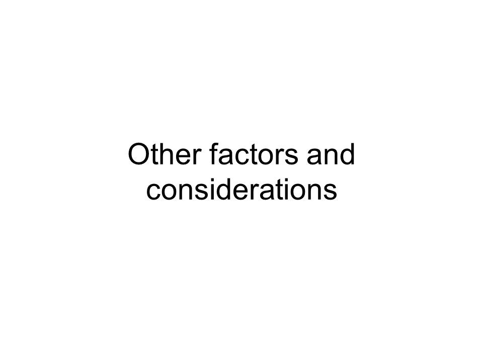 Other factors and considerations