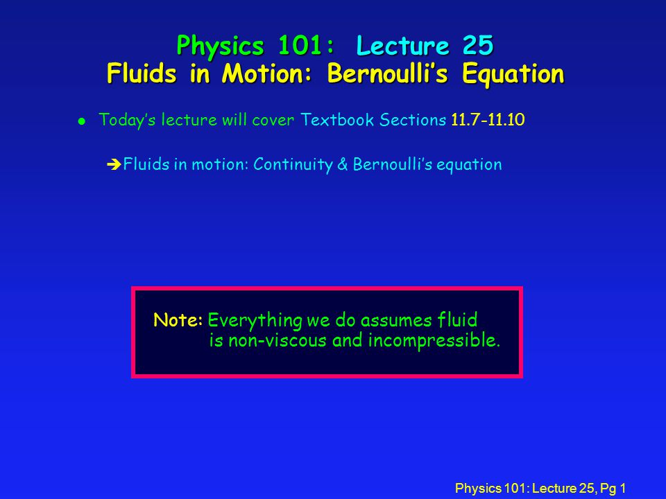Physics 101: Lecture 25, Pg 2 Physics 101: Lecture 24 Archimedes Principle (summary) l Buoyant Force (F B ) è F B =weight of fluid displaced è F B =  fluid V displ g è W = Mg =  object V object g l If object floats….