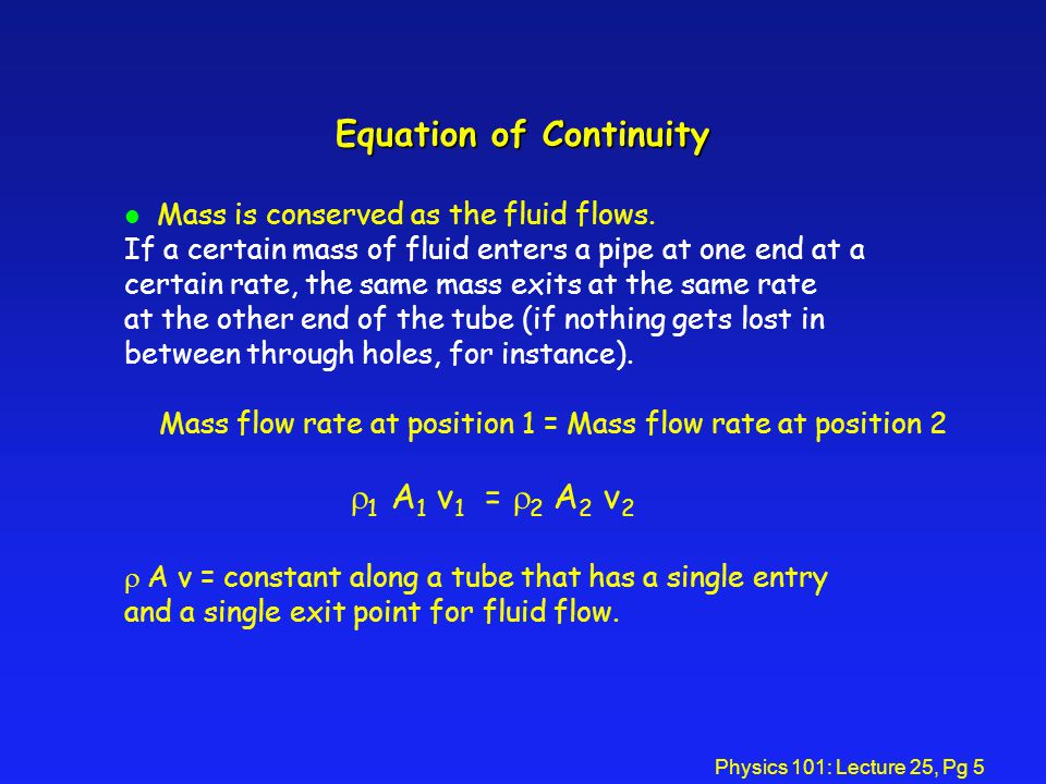 Physics 101: Lecture 25, Pg 5 Equation of Continuity l Mass is conserved as the fluid flows.
