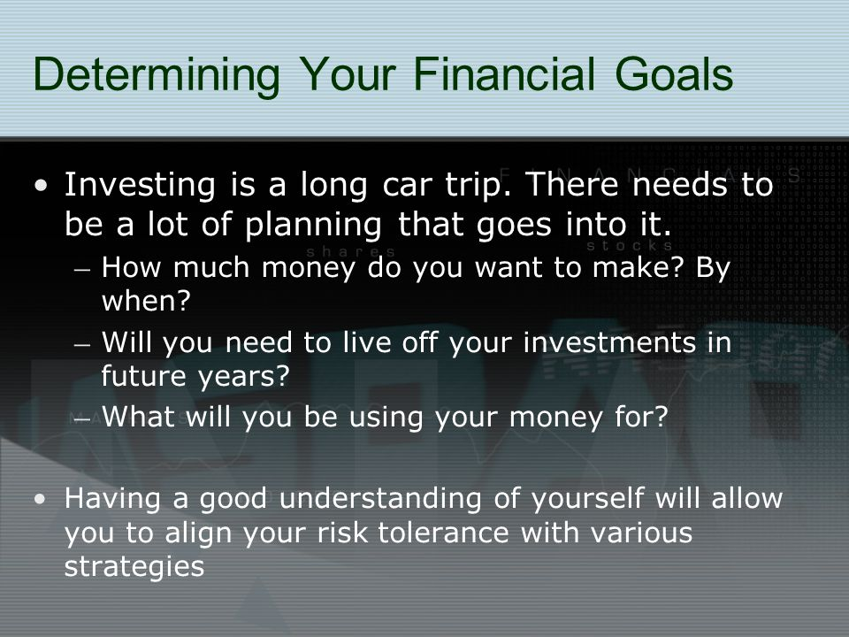Determining Your Financial Goals Investing is a long car trip.