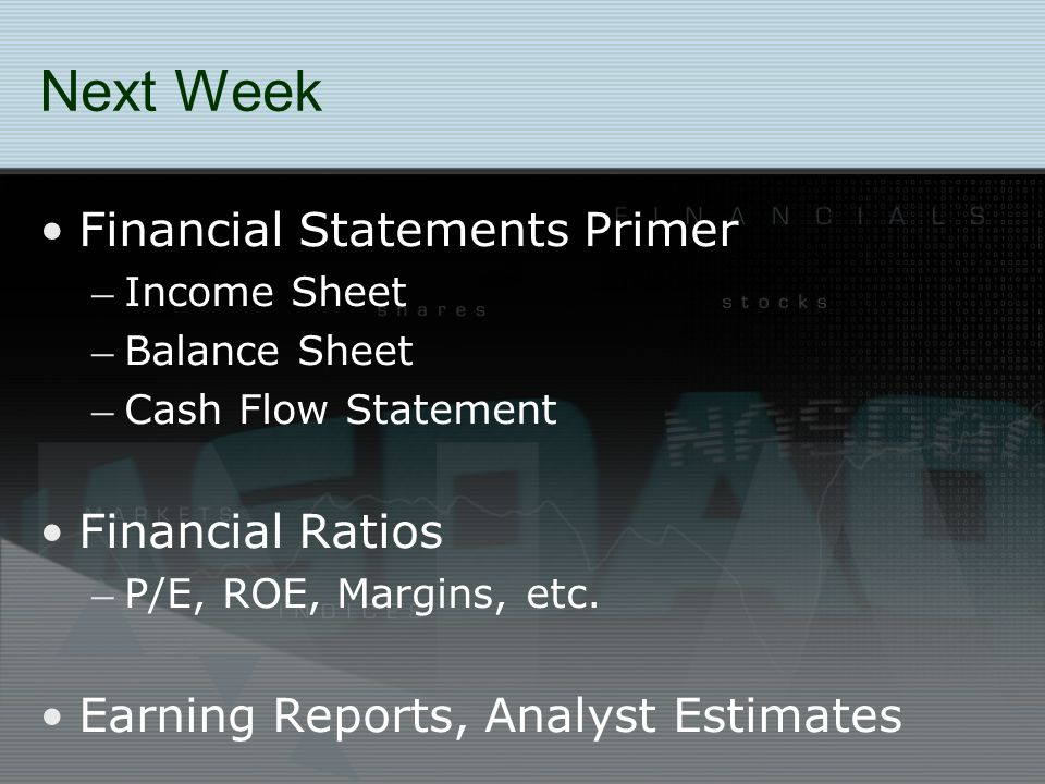 Next Week Financial Statements Primer – Income Sheet – Balance Sheet – Cash Flow Statement Financial Ratios – P/E, ROE, Margins, etc.