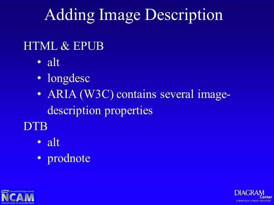 HTML & EPUB alt longdesc ARIA (W3C) contains several image- description properties DTB alt prodnote Adding Image Description
