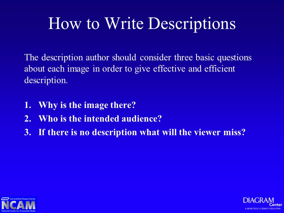How to Write Descriptions The description author should consider three basic questions about each image in order to give effective and efficient descr