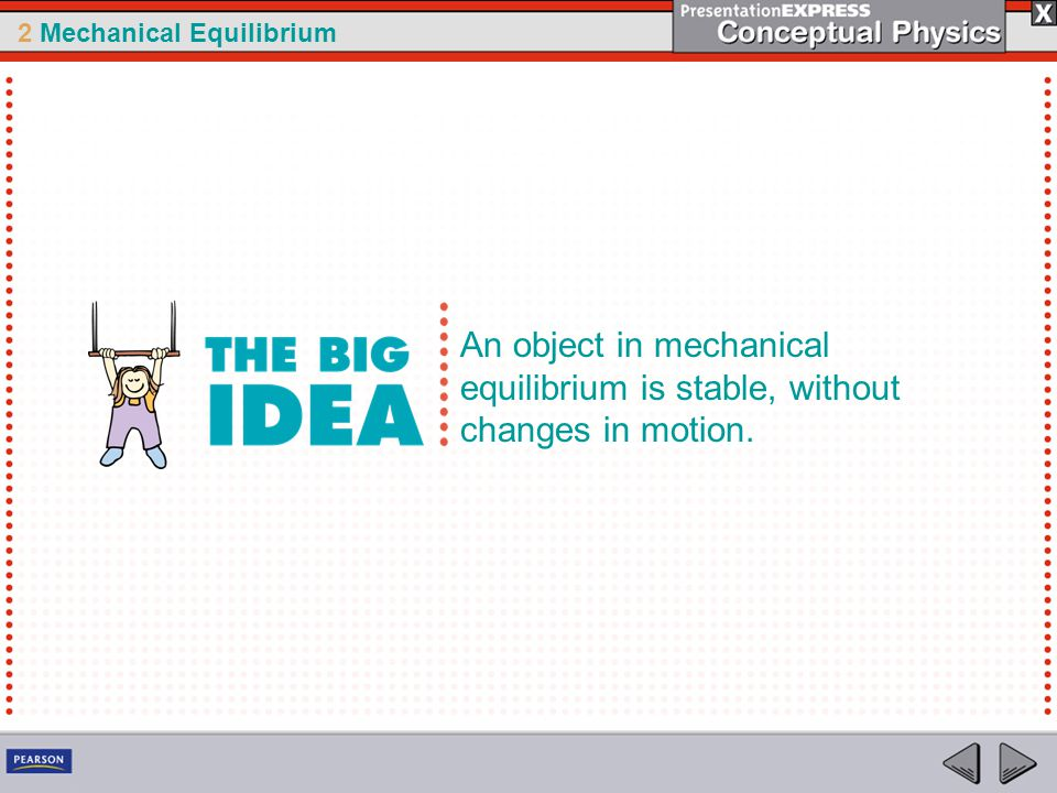 2 Mechanical Equilibrium Things that are in balance with one another illustrate equilibrium.