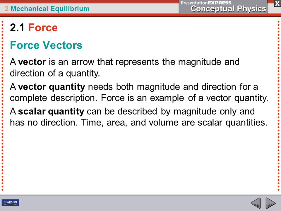 2 Mechanical Equilibrium Force Vectors A vector is an arrow that represents the magnitude and direction of a quantity.