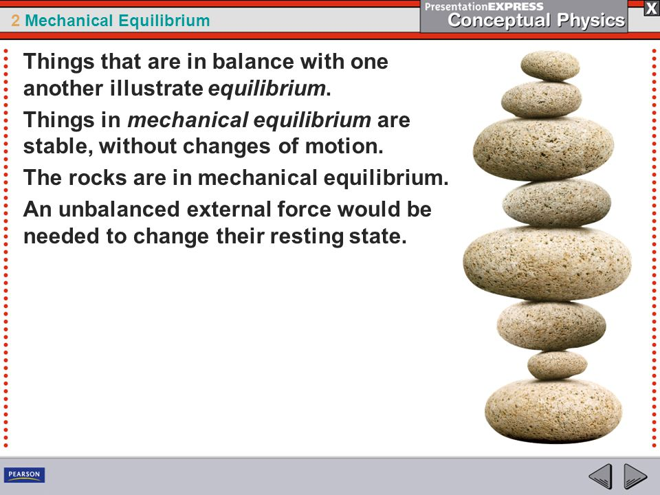 2 Mechanical Equilibrium A force is needed to change an object's state of motion. 2.1 Force