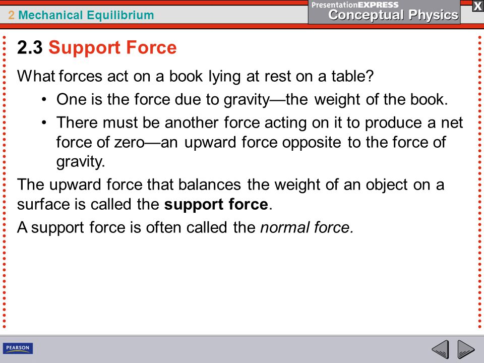 2 Mechanical Equilibrium What forces act on a book lying at rest on a table? One is the force due to gravity—the weight of the book. There must be ano