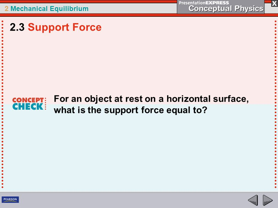 2 Mechanical Equilibrium For an object at rest on a horizontal surface, what is the support force equal to.