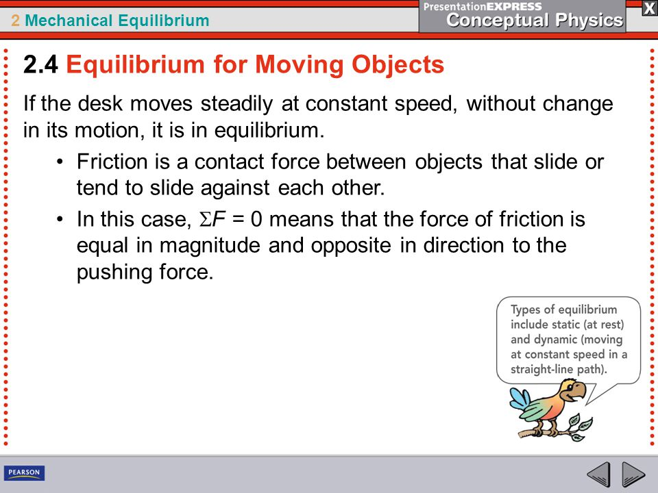 2 Mechanical Equilibrium If the desk moves steadily at constant speed, without change in its motion, it is in equilibrium.