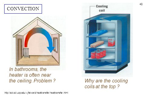 48 Why are the cooling coils at the top ? In bathrooms, the heater is often near the ceiling. Problem ? http://sol.sci.uop.edu/~jfalward/heattransfer/
