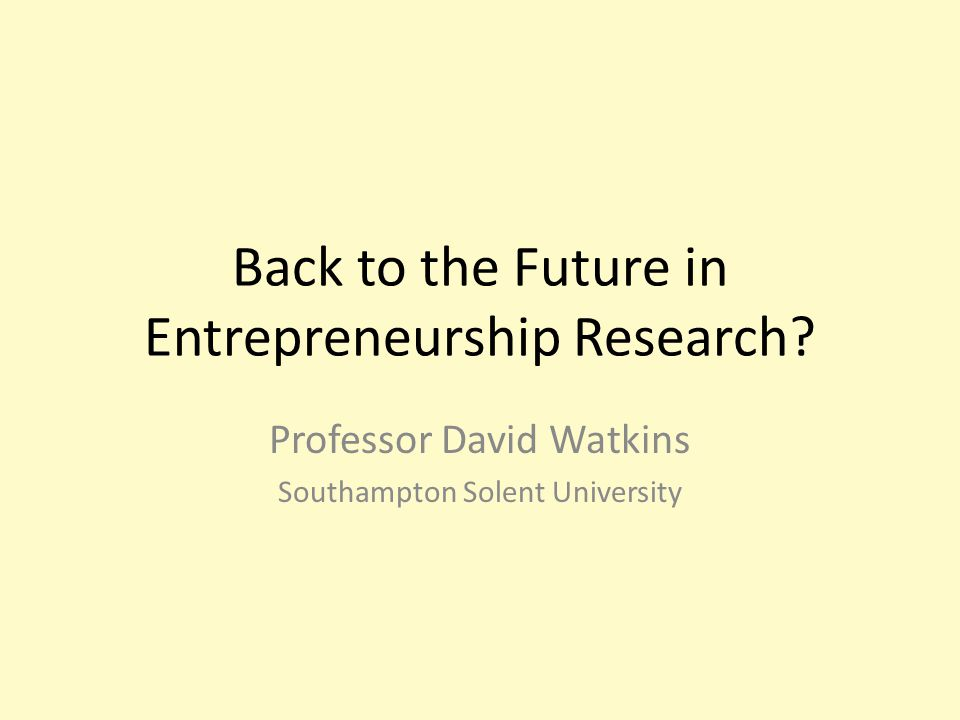 Back to the Future in Entrepreneurship Research.
