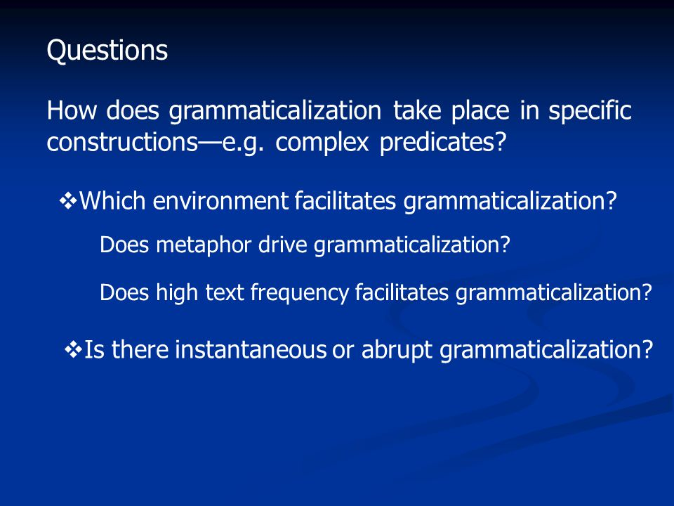 Questions How does grammaticalization take place in specific constructions—e.g.
