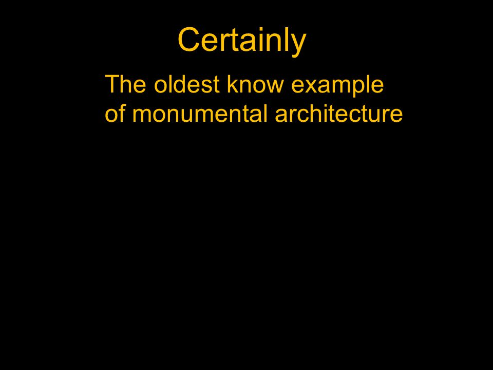 The oldest know example of monumental architecture