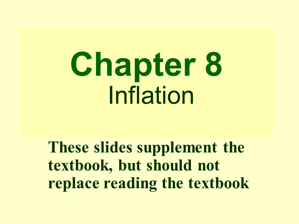 Chapter 8 Inflation These slides supplement the textbook, but should not replace reading the textbook