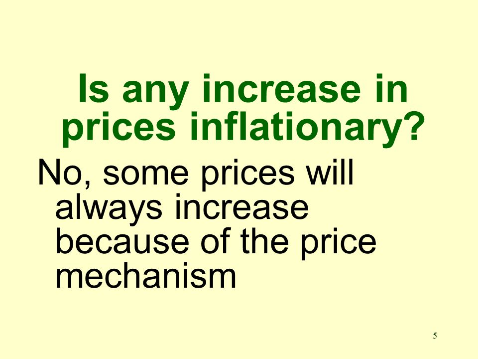 5 Is any increase in prices inflationary.