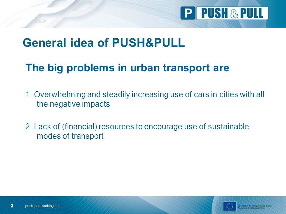 push-pull-parking.eu 3 General idea of PUSH&PULL The big problems in urban transport are 1.