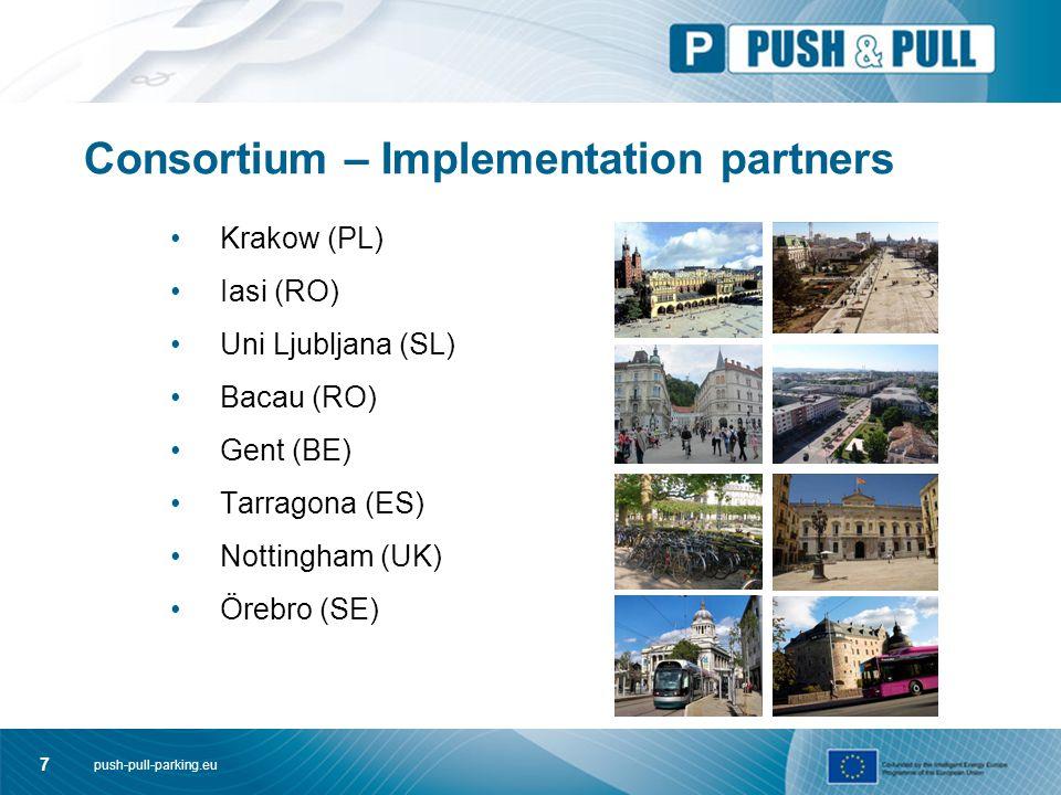 push-pull-parking.eu 7 Consortium – Implementation partners Krakow (PL) Iasi (RO) Uni Ljubljana (SL) Bacau (RO) Gent (BE) Tarragona (ES) Nottingham (UK) Örebro (SE)