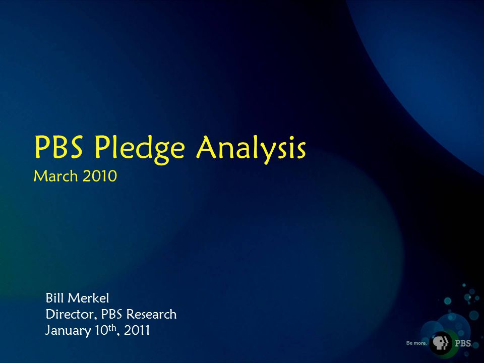 PBS Pledge Analysis March 2010 Bill Merkel Director, PBS Research January 10 th, 2011