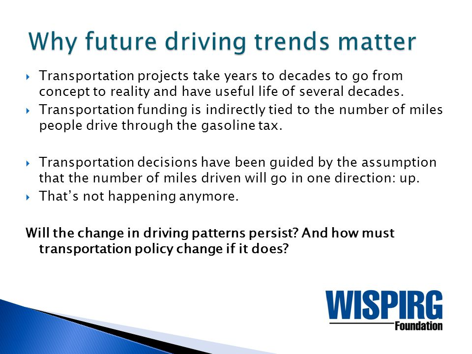  Transportation projects take years to decades to go from concept to reality and have useful life of several decades.