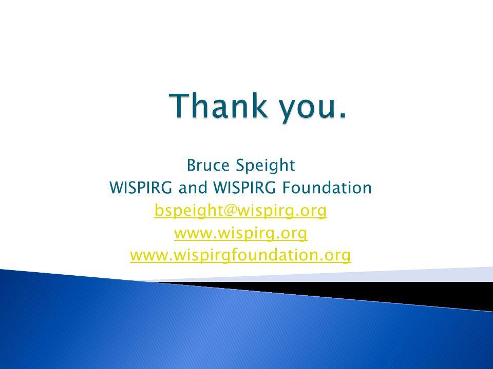 Bruce Speight WISPIRG and WISPIRG Foundation bspeight@wispirg.org www.wispirg.org www.wispirgfoundation.org