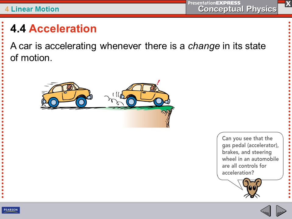 4 Linear Motion A car is accelerating whenever there is a change in its state of motion. 4.4 Acceleration