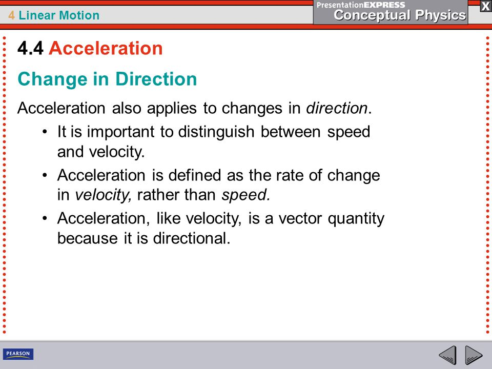 4 Linear Motion Change in Direction Acceleration also applies to changes in direction. It is important to distinguish between speed and velocity. Acce