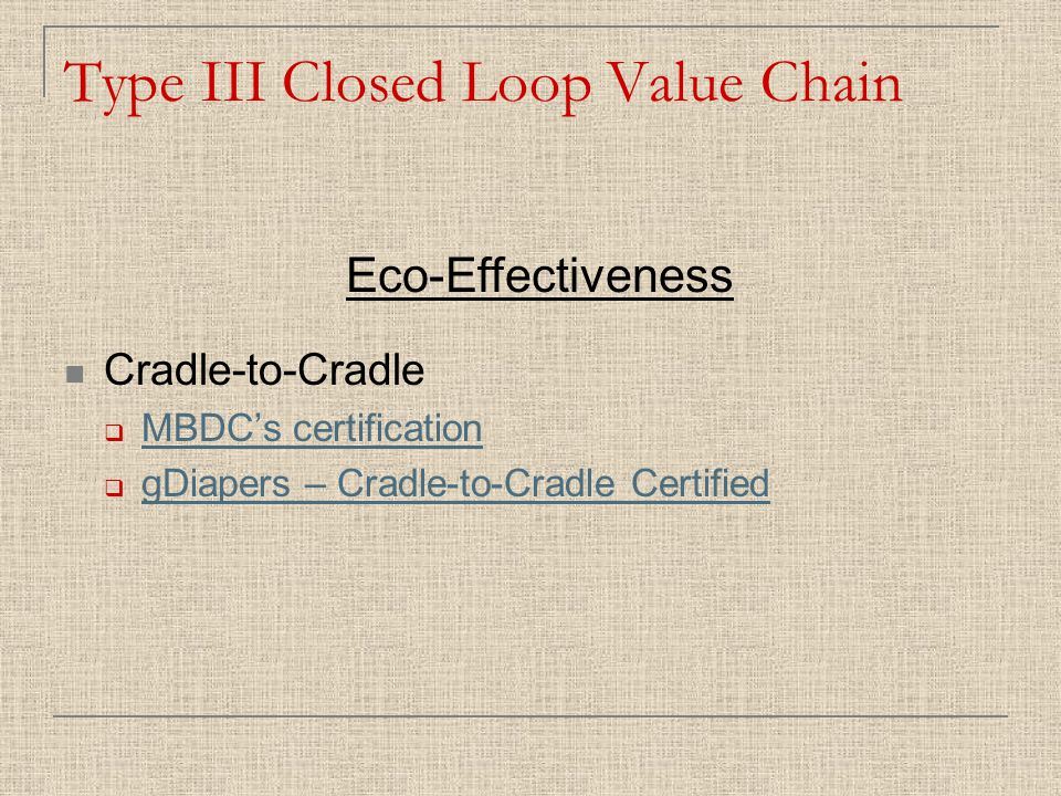 Cradle-to-Cradle  MBDC's certification MBDC's certification  gDiapers – Cradle-to-Cradle Certified gDiapers – Cradle-to-Cradle Certified Type III Closed Loop Value Chain Eco-Effectiveness