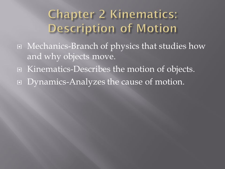  Mechanics-Branch of physics that studies how and why objects move.