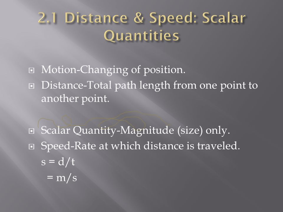  Motion-Changing of position. Distance-Total path length from one point to another point.
