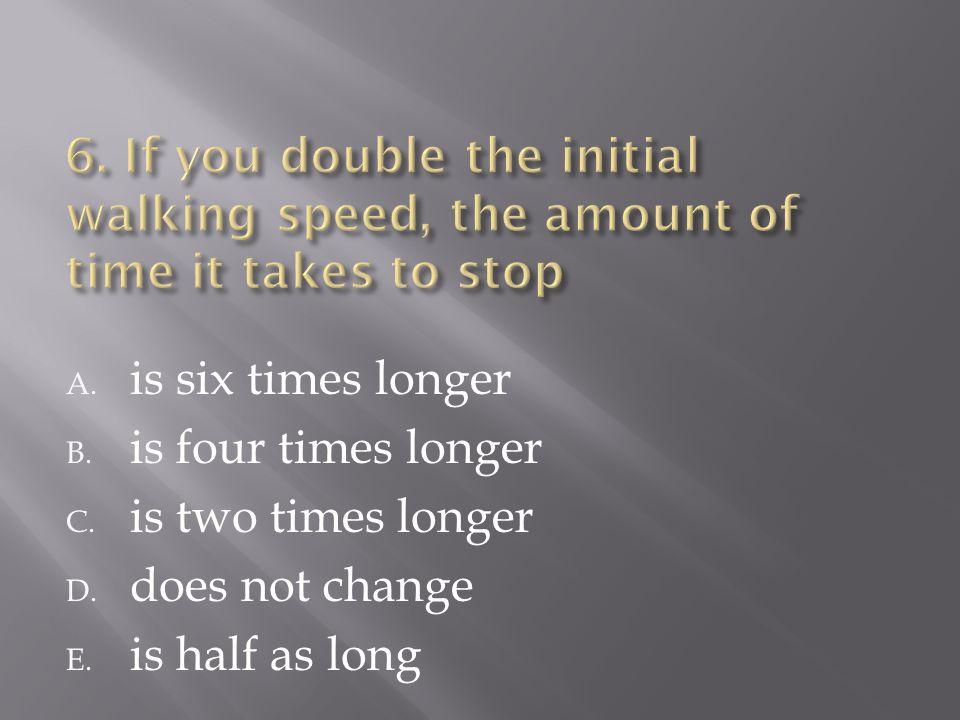 A. is six times longer B. is four times longer C.