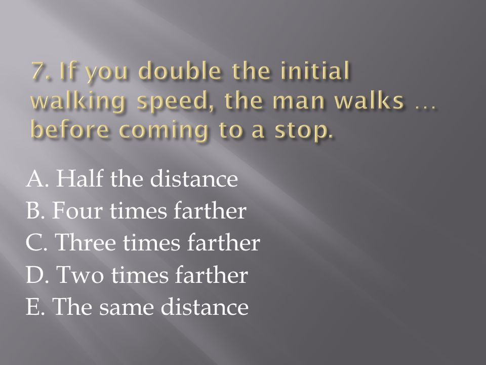 A.Half the distance B. Four times farther C. Three times farther D.
