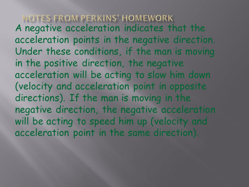 A negative acceleration indicates that the acceleration points in the negative direction.