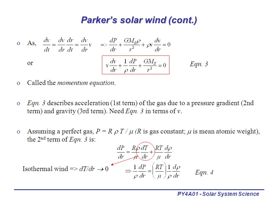 PY4A01 - Solar System Science Parker's solar wind (cont.) oAs, or oCalled the momentum equation.