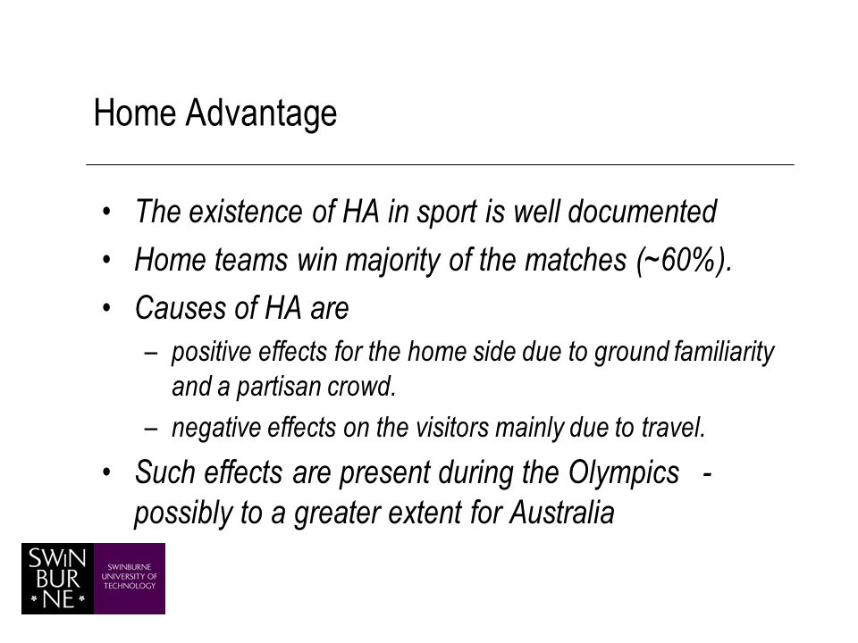 Home Advantage The existence of HA in sport is well documented Home teams win majority of the matches (~60%).