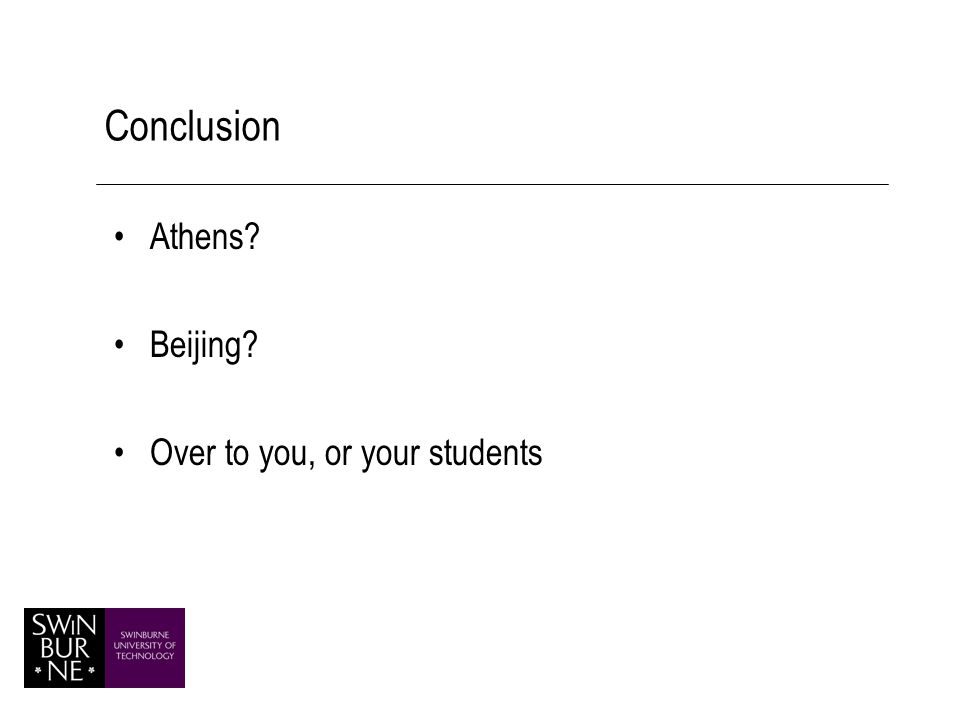 Conclusion Athens Beijing Over to you, or your students