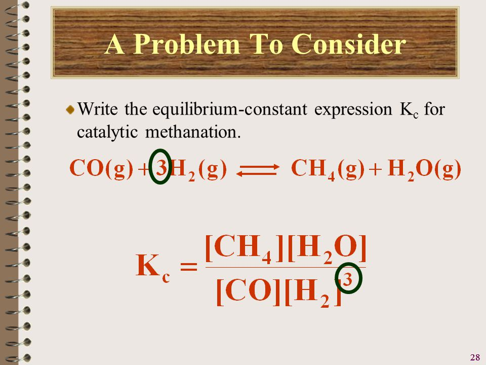 29 A Problem To Consider Write the equilibrium-constant expression K c for the reverse of the previous reaction.