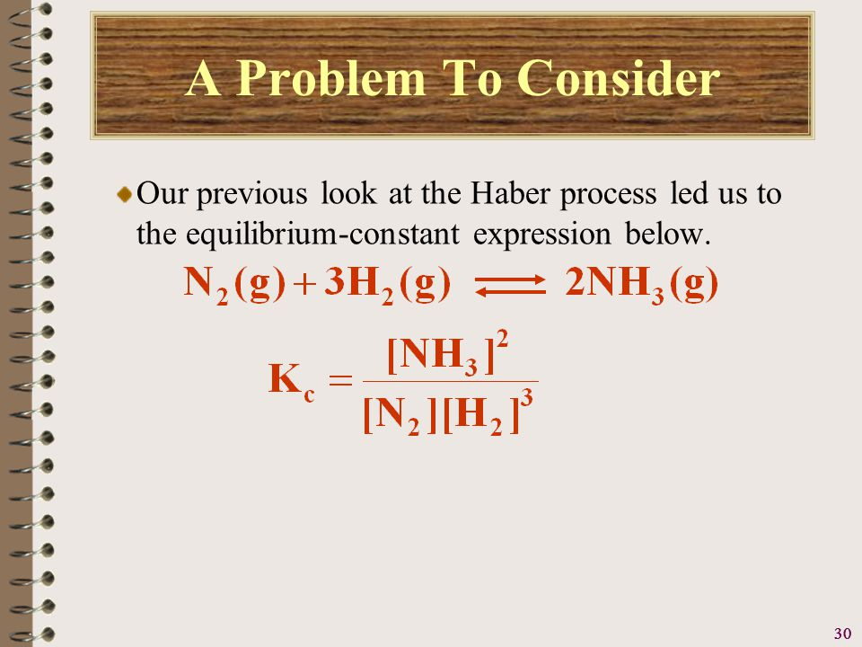 31 A Problem To Consider Write the equilibrium-constant expression K c when the equation for the previous reaction is written.
