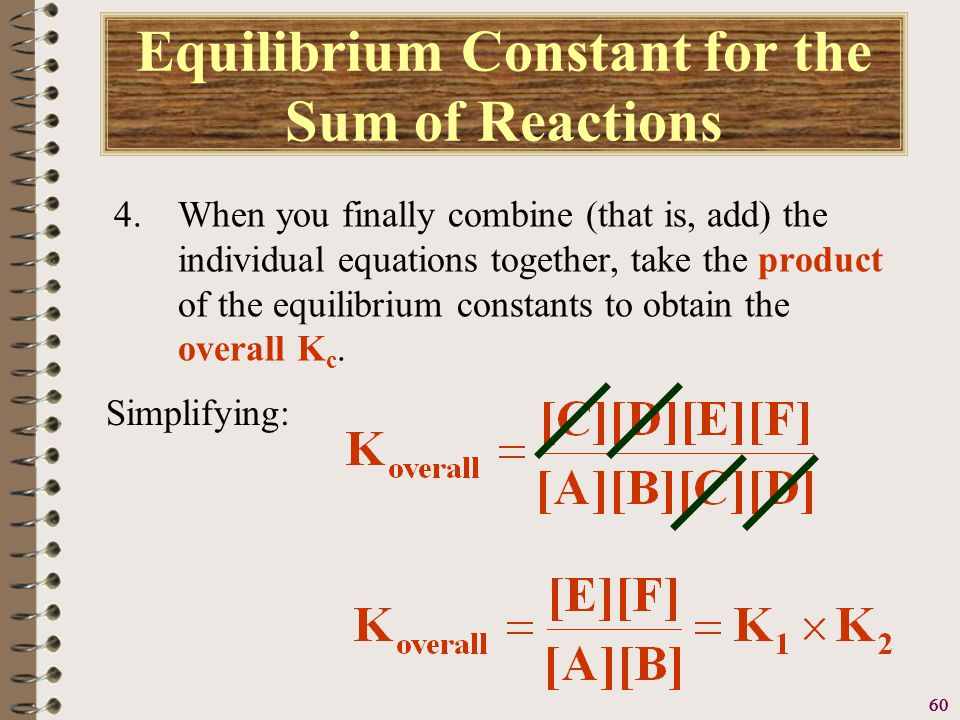61 Equilibrium Constant for the Sum of Reactions For example, nitrogen and oxygen can combine to form either NO(g) or N 2 O (g) according to the following equilibria.
