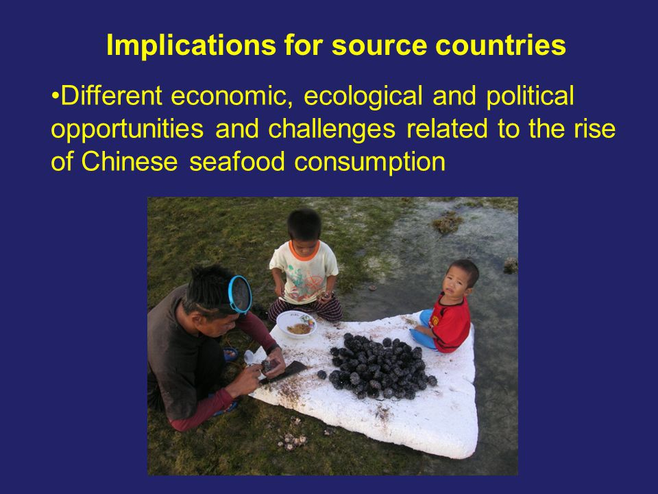 Implications for source countries Different economic, ecological and political opportunities and challenges related to the rise of Chinese seafood con