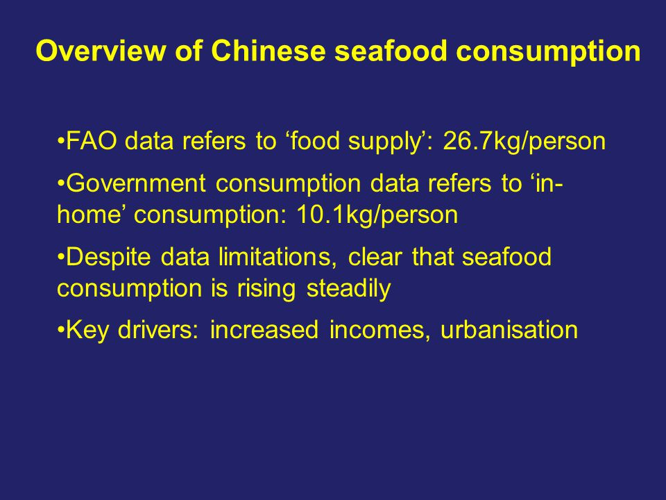Overview of Chinese seafood consumption FAO data refers to 'food supply': 26.7kg/person Government consumption data refers to 'in- home' consumption: